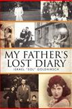 "My Father's Lost Diary, Israel ""Sol"" Goldhirsch, 1479762822"