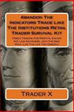 Abandon the Indicators Trade Like the Institutions Retail Trader Survival Kit, Trader X, 1481882821