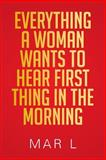 Everything a Woman Wants to Hear First Thing in the Morning, Mar L, 1483622827