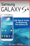 Samsung Galaxy S4 : 100 Tips and Tricks to Mastering the Galaxy S4, Theo Paschal, 1493762826