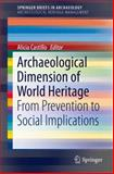Archaeological Dimension of World Heritage : From Prevention to Social Implications, Alicia Castillo, 1493902822