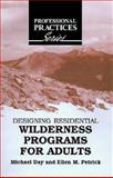 Designing Adult Residential Wilderness Programs for Adults, Day, Michael J. and Petrick, Ellen, 1575242826