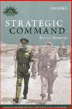 Strategic Command : General Sir John Wilton and Australia's Asian Wars, Horner, David and Horner, D. M., 0195552822