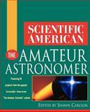 Scientific American the Amateur Astronomer, Scientific American Editors, 0471382825
