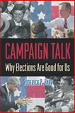 Campaign Talk : Why Elections Are Good for Us, Hart, Roderick P., 0691092826
