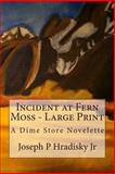 Incident at Fern Moss - Large Print, Joseph Hradisky and Ian Hradisky, 1482792826