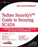 Techno Security's Guide to Securing SCADA : A Comprehensive Handbook on Protecting the Critical Infrastructure, Wiles, Jack and Claypoole, Ted, 1597492825