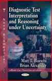 Diagnostic Test Interpretation and Reasoning under Uncertainty 9781617282829
