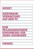 Datenbankverwaltung Auf Dem PC : Eine Praxisorientierte Einführung Für Jeden Anwender, Hickey, Raymond, 3528052821