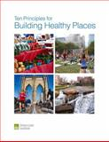 Ten Principles for Building Healthy Places, Thoerig, Theodore, 0874202833