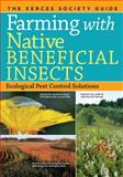 Farming with Native Beneficial Insects, The Xerces Society, 1612122833