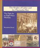 The Knights of Labor and the Haymarket Riot, Bernadette Brexel, 082394283X