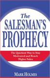 The Salesman's Prophecy : The Quickest Way to Stay Motivated and Reach Higher Sales, Holmes, John Mark, 0964382830