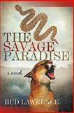 The Savage Paradise, Bud Lawrence, 1462012833