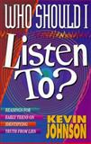 Who Should I Listen To?, Kevin W. Johnson, 1556612834