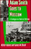Adam Smith Goes to Moscow : A Dialogue on Radical Reform, Adams, Walter and Brick, James W., 0691032831