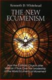 The New Ecumenism : How the Catholic Church after Vatican II Took over the Leadership of the World Ecumenical Movement, Whitehead, K. D., 0818912839