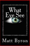 What Eye See, Matt Byron, 1491262834