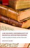 Law, Reason, and Morality, in Medieval Jewish Philosophy : Sadia Gaon, Bahya Ibn Pakuda, and Moses Maimonides, Jacobs, Jonathan, 019954283X