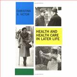 Health and Health Care in Later Life, Victor, Christina R., 0335092837