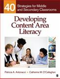 Developing Content Area Literacy : 40 Strategies for Middle and Secondary Classrooms, Antonacci, Patricia A. and O'Callaghan, Catherine M., 1412972833