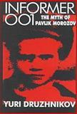 Informer 001 : The Myth of Pavlik Morozov, Druzhnikov, Yuri, 1560002832