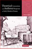 Theatrical Convention and Audience Response in Early Modern Drama, Lopez, Jeremy, 0521032830