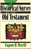 An Historical Survey of the Old Testament, Merrill, Eugene H., 0801062837