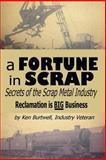 A Fortune in Scrap - Secrets of the Scrap Metal Industry, Ken Burtwell, 1480282839