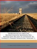 Erörterungen Über Die Bestrittensten Materien des Römischen Rechts in Zusätzen Zu Thibaut's Pandectensystem, Volume 1..., J. R. Braun, 1275272835
