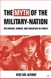 Myth of the Military-Nation : Militarism, Gender, and Education in Turkey, Altinay, Ayse Gül, 1403972834