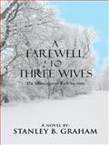 A Farewell to Three Wives, Stanley B. Graham, 1491852836