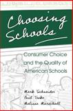 Choosing Schools : Consumer Choice and the Quality of American Schools, Schneider, Mark and Teske, Paul, 0691092834