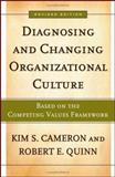Diagnosing and Changing Organizational Culture : Based on the Competing Values Framework, Cameron, Kim S. and Quinn, Robert E., 0787982830