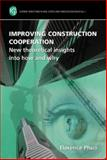 Improving Construction Cooperation : New Theoretical Insights into How and Why, Phua, Florence, 0863802834