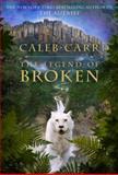 The Legend of Broken, Caleb Carr, 1400062837