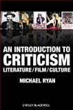 An Introduction to Criticism : Literature - Film - Culture, Rocchio, Vincent and Ryan, Michael, 1405182830