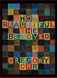How Beautiful the Beloved, Gregory Orr, 1556592833