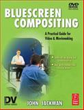 Bluescreen Compositing : A Practical Guide for Video and Moviemaking, Jackman, John, 1578202833