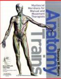 Anatomy Trains : Myofascial Meridians for Manual and Movement Therapists, Myers, Thomas W., 044310283X