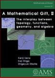 A Mathematical Gift, II : The Interplay Between Topology, Functions, Geometry, and Algebra, Ueno, Kenji and Shiga, Koji, 0821832832