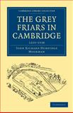 The Grey Friars in Cambridge, 1225-1538, Moorman, John Richard Humpidge, 1108002838