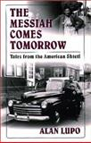 The Messiah Comes Tomorrow : Tales from the American Shtetl, Lupo, Alan, 1558492836