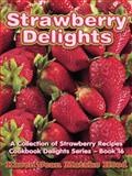 Strawberry Delights Cookbook, Karen Jean Matsko Hood, 159649283X