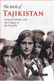Birth of Tajikistan : National Identity and the Origins of the Republic, Bergne, Paul, 1845112830