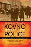 The Clandestine History of the Kovno Jewish Ghetto Police, Anonymous members of the Kovno Jewish Ghetto Police, 025301283X