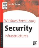 Windows Server 2003 Security Infrastructures : Core Security Features, De Clercq, Jan, 1555582834