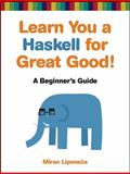 Learn You a Haskell for Great Good! : A Beginner's Guide, Lipovaca, Miran, 1593272839