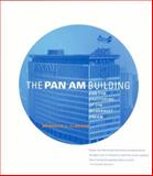 The Pan Am Building : And the Shattering of the Modernist Dream, Clausen, Meredith L., 0262532832