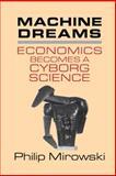 Machine Dreams : Economics Becomes a Cyborg Science, Mirowski, Philip, 0521772834